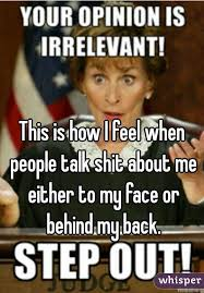 Talk Shit Meme - is how i feel when people talk shit about me either to my face or behind