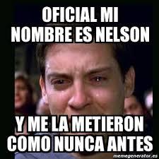 Meme Nelson - meme crying peter parker oficial mi nombre es nelson y me la