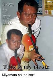 Sax Meme - jazz life this is my music miyamoto on the sax life meme on sizzle