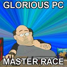glorious pc master race the glorious pc gaming master race