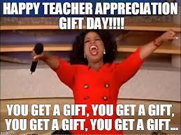 Teacher Appreciation Memes - oprah you get a meme imgflip