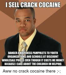 Crack Cocaine Meme - i sell crack cocaine danger awareness phlets to youth
