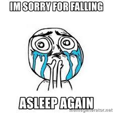 Meme Phone Falling On Face - im sorry for falling asleep again crying face meme generator