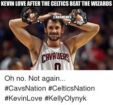 Celtics Memes - kevin love after the celtics beat the wizards onbamemes cavale oh no