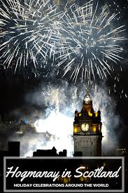hogmanay in scotland holidays around the world are a trip