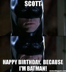 Funny Batman Memes - scott happy birthday because i m batman meme batman smiles