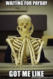 Me On Payday Meme - waiting for payday got me like skeleton waiting meme generator