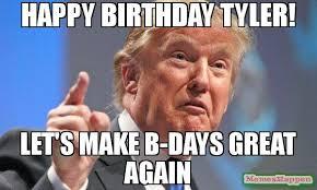 Tyler Meme - happy birthday tyler let s make b days great again meme donald