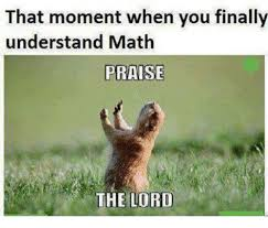 Praise The Lord Meme - that moment when you finally understand math praise the lord