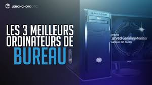 comparatif ordinateurs de bureau top 3 des meilleurs ordinateurs de bureau comparatif test