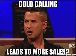 Cold Calling Meme - cold calling leads to more sales meme