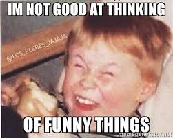 Funny Kid Meme - im not good at thinking of funny things mocking kid meme generator