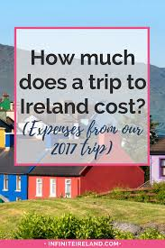 how much does a trip to ireland cost expenses from our 2017 trip