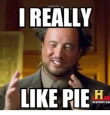 Pie Meme - i really like pie ha pie meme on me me