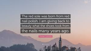christian louboutin quote u201cthe red sole was born from red nail