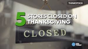 Thanksgiving Stores Closed What Time Will Stores Open On Thanksgiving