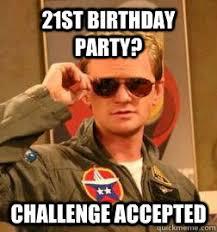 21st Birthday Memes - 21st birthday party challenge accepted barney stinson legendary