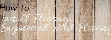 Installing Engineered Hardwood How To Install Floating Engineered Hardwood Floors Yourself