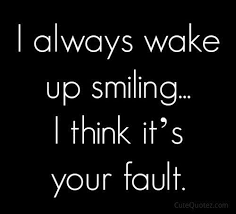 i always wake up smiling i think its your fault pictures photos