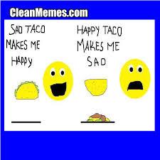 Taco Memes - sad taco clean memes