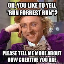 Run Forrest Run Meme - oh you like to yell run forrest run please tell me more about
