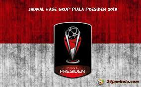 Jadwal Piala Presiden 2018 Jadwal Piala Presiden 2018 Lengkap