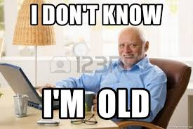 i don t know i m old old man using computer meme generator
