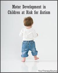 motor development in children at risk for autism your therapy source
