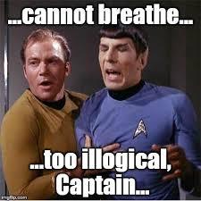 I Cant Breathe Meme - cannot breathe too illogical captain meme
