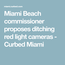 red light cameras miami locations miami beach commissioner proposes ditching red light cameras red