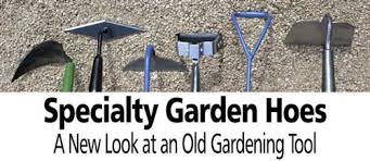 Types Of Gardening Tools - specialty garden hoes a new look at an old gardening tool