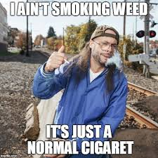 Funny Memes About Weed - image tagged in funny meme memes funny meme weed meme imgflip