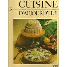 cuisine d aujourd hui cuisine d aujourd hui l encyclopédie de la cuisine familiale