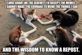 Serenity Prayer Meme - a serenity prayer for my fellow imgflip addicts inspired by my