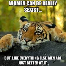Funny Sexist Memes - women can be really sexist funny pictures quotes memes funny