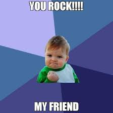 You Rock Meme - you rock my friend meme success kid 70124 memeshappen