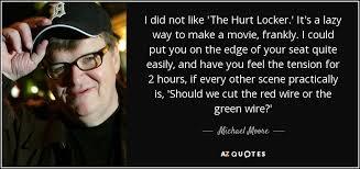 michael moore quote i did not like u0027the hurt locker u0027 it u0027s a lazy