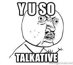 Yu So Meme Generator - y u so talkative y u so meme generator