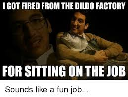 Factory Memes - i got fired from the dildo factory for sitting on the job sounds