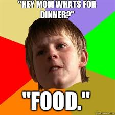 Whats For Dinner Meme - hey mom whats for dinner food angry school boy quickmeme