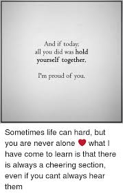 Together Alone Meme - and if today all you did was hold yourself together i m proud of you