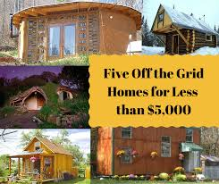 Small Home Building Five Off The Grid Houses Built For Less Than 5 000 Each The