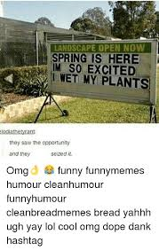 Landscaping Memes - landscape open now spring is here im so excited wet my plants