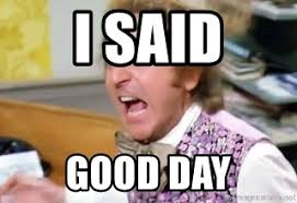 Willy Wonka Meme Generator - i said good day angry willy wonka meme generator