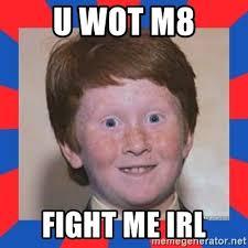 U Wot M8 Meme - u wot m8 fight me irl overconfident ginger kid meme generator