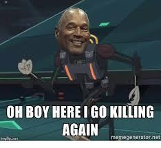 Image Flip Meme Generator - oh boy here i go killing again imgflipcom memegeneratornet boy