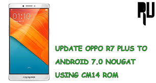 upgrade android update oppo r7 plus to android nougat 7 0 cm14 rom root update