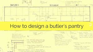 house plans with butlers pantry how to design a butler s pantry