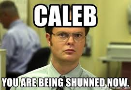 Caleb Meme - caleb you are being shunned now dwight meme meme generator