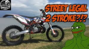 are motocross bikes street legal street legal 2 stroke 2016 ktm 300xcw 6 days youtube